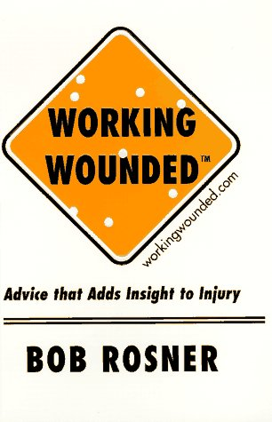 Working Wounded : Advice That Adds Insight to Injury