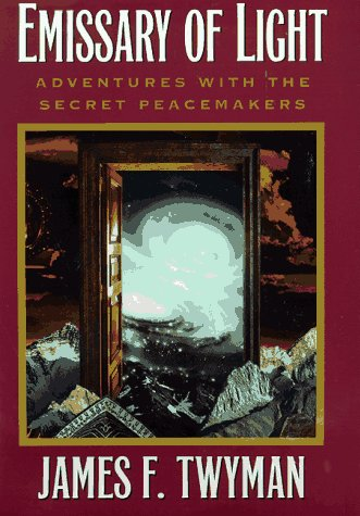 Emissary of Light: My Adventures With the Secret Peacemakers: Twyman, James F.