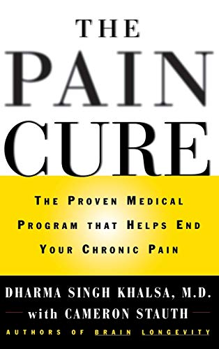 The Pain Cure: The Proven Medical Program That Helps End Your Chronic Pain: Khalsa, Dharma Singh, ...