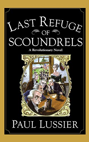 Last Refuge of Scoundrels: A Revolutionary Novel (signed)
