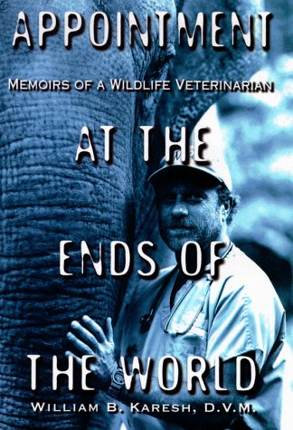 9780446523714: Appointment at the Ends of the World: Memoirs of a Wildlife Veterinarian