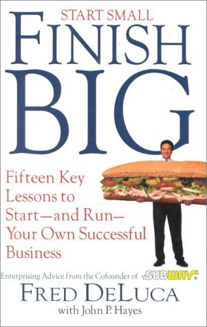 Start Small, Finish Big: Fifteen Key Lessons: DeLuca, Fred, Hayes,
