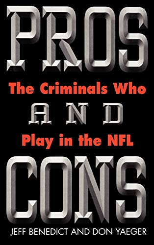 9780446524032: Pros and Cons: The Criminals Who Play in the NFL