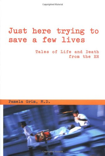 9780446524230: Just Here Trying to Save a Few Lives: Tales of Life and Death from the Er