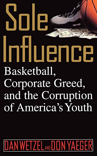 9780446524506: Sole Influence: Basketball, Corporate Greed, and the Corruption of America's Youth