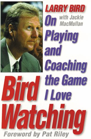 Bird Watching: On Playing and Coaching the Game I Love: Bird, Larry; MacMullan, Jackie