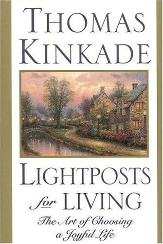 Lightposts for Living - the Art of: Kinkade, Thomas and