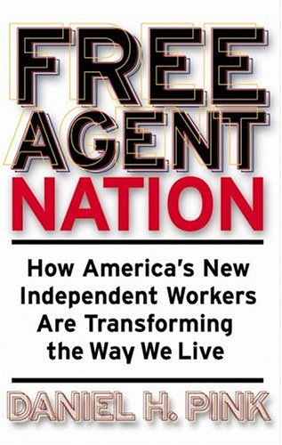 9780446525237: Free Agent Nation: How America's New Independent Workers Are Transforming the Way We Live