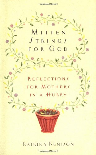 Mitten Strings for God: Reflections for Mothers in a Hurry: Kenison, Katrina