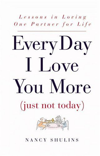Every Day I Love You More: Just Not Today: Shulins, Nancy