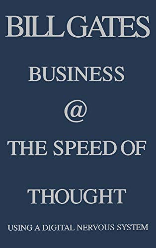 Business the Speed of Thought: Using a Digital Nervous System---First Printing: Gates, Bill;...