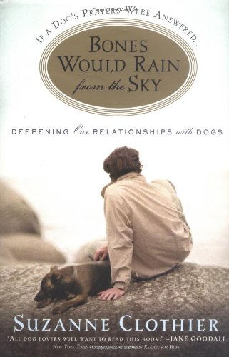 9780446525930: Bones Would Rain from the Sky: Deepening Our Relationships With Dogs