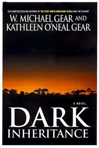 Dark Inheritance: Gear, W. Michael;Gear, Kathleen O'Neal