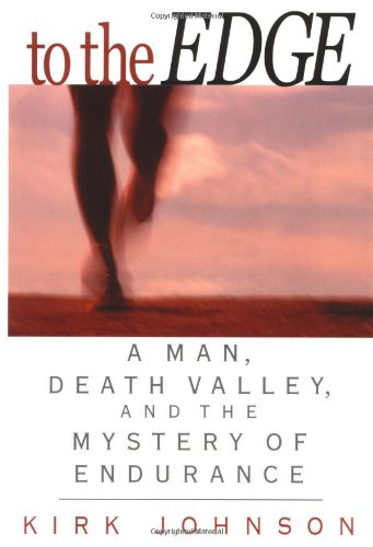To the Edge: A Man, Death Valley,: Johnson, Kirk