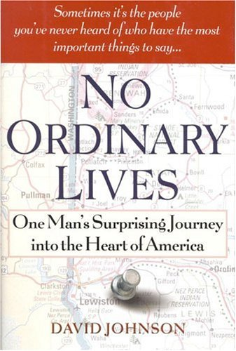 No Ordinary Lives: One Man's Surprising Journey into the Heart of America: Johnson, David