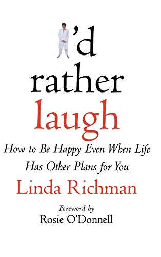 9780446526760: I'd Rather Laugh: How to Be Happy Even When Life Has Other Plans for You
