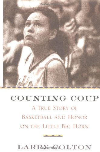 Counting Coup: A True Story of Basketball and Honor on the Little Big Horn: Colton, Larry