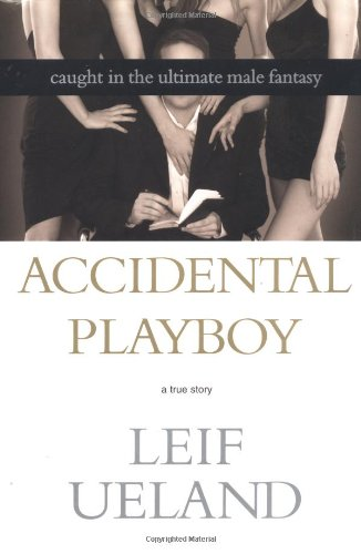 Accidental Playboy: Caught in the Ultimate Male Fantasy: Ueland, Leif