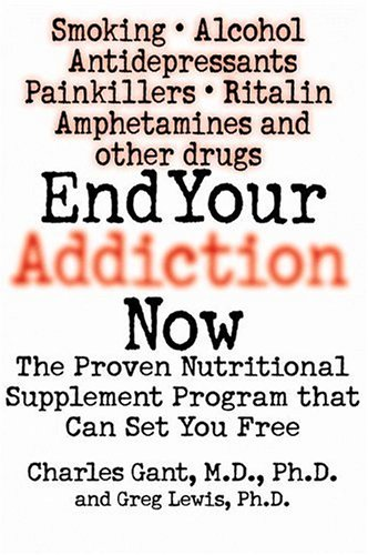 9780446527231: End Your Addiction Now: The Proven Nutritional Supplement Program That Can Set You Free