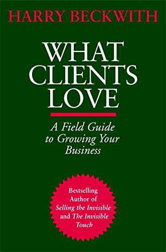 9780446527552: What Clients Love: A Field Guide to Growing Your Business