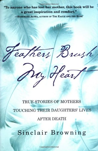 FEATHERS BRUSH MY HEART True Stories of Mothers Touching Their Daughters' Lives After Death