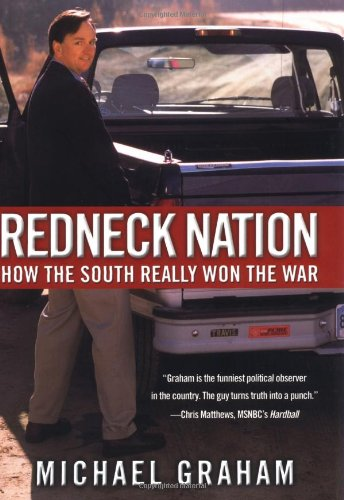 Redneck Nation: How the South Really Won: Michael Graham