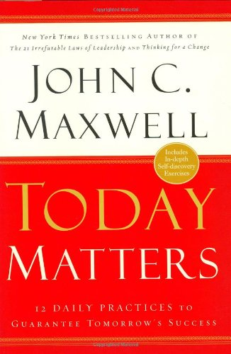 9780446529587: Today Matters: 12 Daily Practices to Guarantee Tomorrow's Success (Maxwell, John C.)