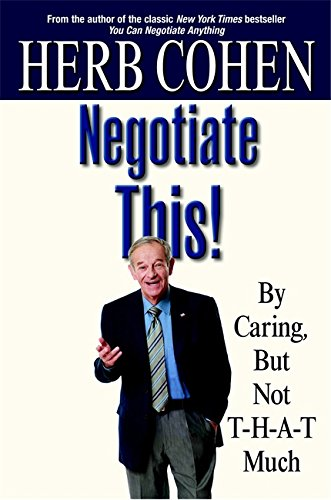 9780446529730: Negotiate This!: By Caring, but not t-h-a-t much