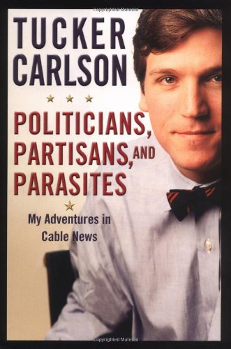 9780446529761: Politicians, Partisans, and Parasites: My Adventures in Cable News