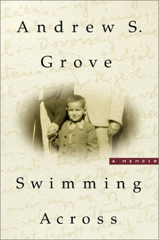 Swimming Across: A Memoir: Andrew S. Grove