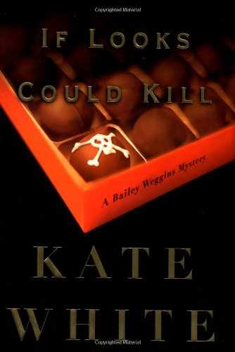 If Looks Could Kill - A Bailey Weggins Mystery: White, Kate