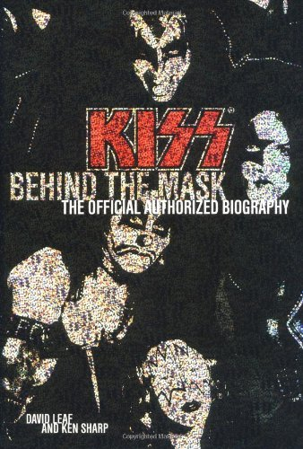 KISS: Behind the Mask - Official Authorized Biography: Leaf, David; Sharp, Ken