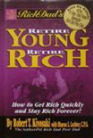 9780446530835: Rich Dad's Retire Young Retire Rich, How to Get Rich Quickly and Stay Rich Fo...
