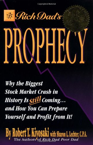 Rich Dad's Prophecy: Why the Biggest Stock Market Crash in History Is Still Coming...and How You Can Prepare Yourself and Profit from It! (0446530867) by Robert T. Kiyosaki; Sharon L. Lechter