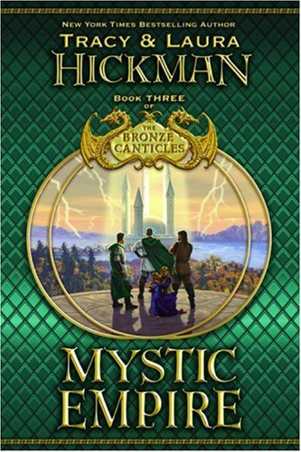 Mystic Empire (Bronze Canticles, Book 3): Hickman, Tracy; Hickman, Laura