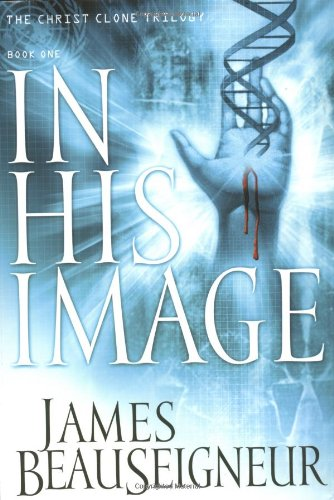 In His Image (The Christ Clone Trilogy,: BeauSeigneur, James