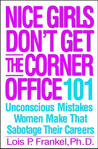 9780446531320: Nice Girls Don't Get the Corner Office: 101 Unconscious Mistakes Women Make That Sabotage Their Careers