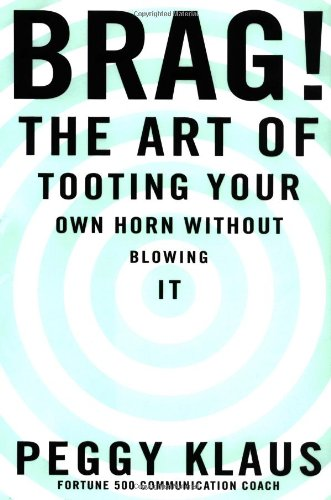 9780446531795: Brag!: The Art of Tooting Your Own Horn Without Blowing It