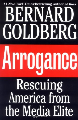 9780446531917: Arrogance: Rescuing America From the Media Elite