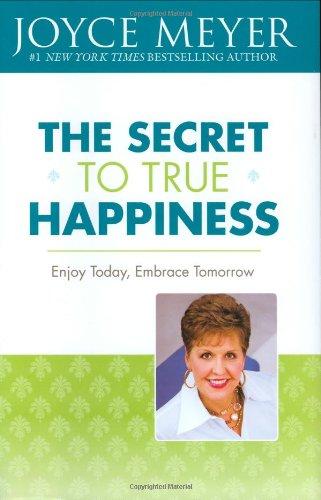 9780446531993: The Secret to True Happiness: Enjoy Today, Embrace Tomorrow