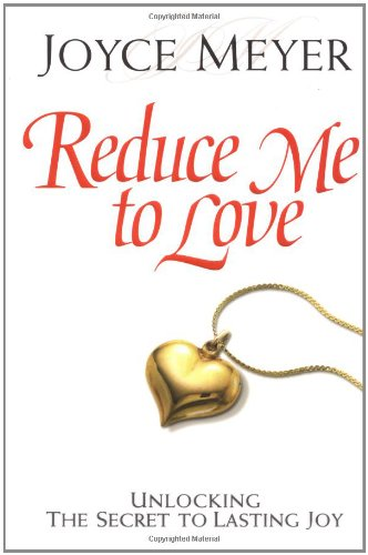 9780446532006: Reduce Me to Love: Unlocking the Secret to Lasting Joy