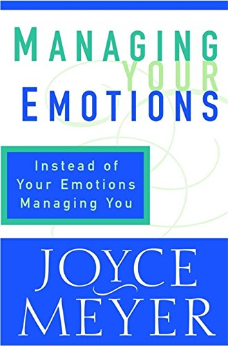 9780446532020: Managing Your Emotions: Instead of Your Emotions Managing You!