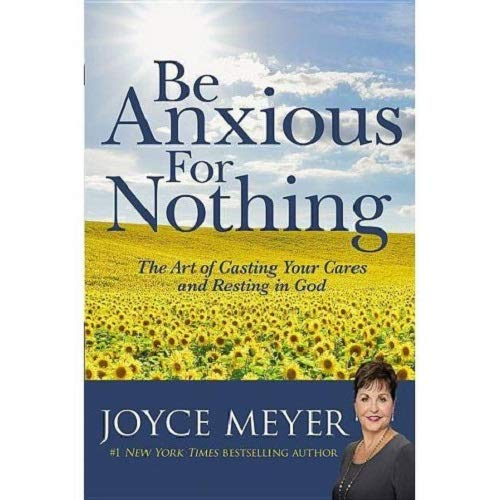 9780446532129: Be Anxious for Nothing: The Art of Casting Your Cares and Resting in God