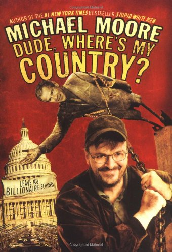 Dude, Where's My Country?: Moore, Michael
