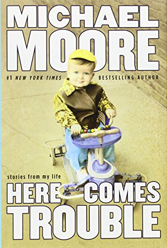 Here Comes Trouble: Stories from My Life: Moore, Michael
