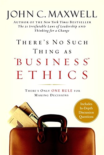 9780446532297: There's No Such Thing As Business Ethics: Discover The 1 Rule For Making The Right Decisions: Discover the One Rule for Making the Right Decisions