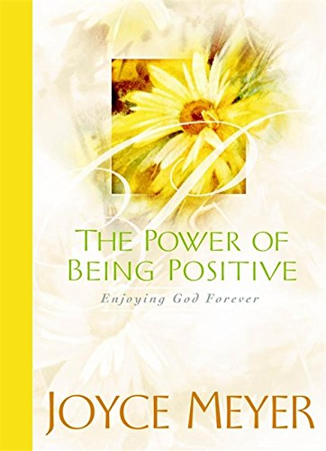 The Power of Being Positive: Enjoying God Forever (0446532525) by Meyer, Joyce