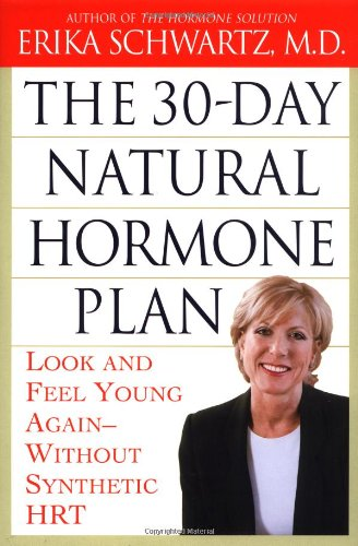 The 30-Day Natural Hormone Plan: Look and Feel Young Again--Without Synthetic HRT: Schwartz, Erika