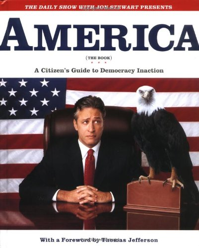 9780446532686: The Daily Show with Jon Stewart Presents America: A Citizen's Guide to Democracy Inaction