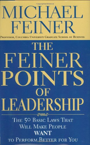 9780446532761: The Feiner Points of Leadership: The Fifty Basic Laws That Will Make People Want to Perform Better for You